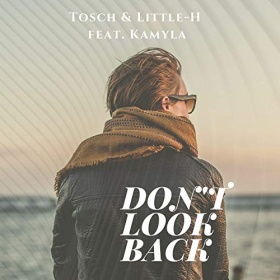 TOSCH & LITTLE-H FEAT. KAMYLA - DON'T LOOK BACK